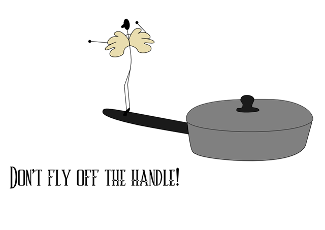 Don't fly off the handle!