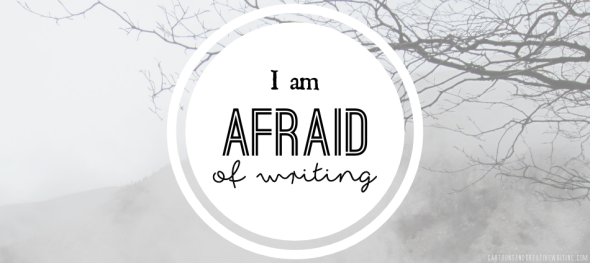 I am afraid of writing